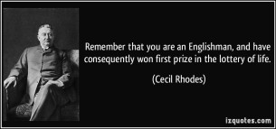 quote-remember-that-you-are-an-englishman-and-have-consequently-won-first-prize-in-the-lottery-of-life-cecil-rhodes-153165